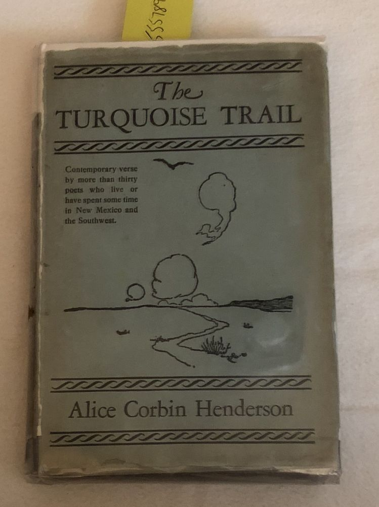 The Turquoise Trail An Anthology of New Mexico Poetry. Alice Corbin Henderson.