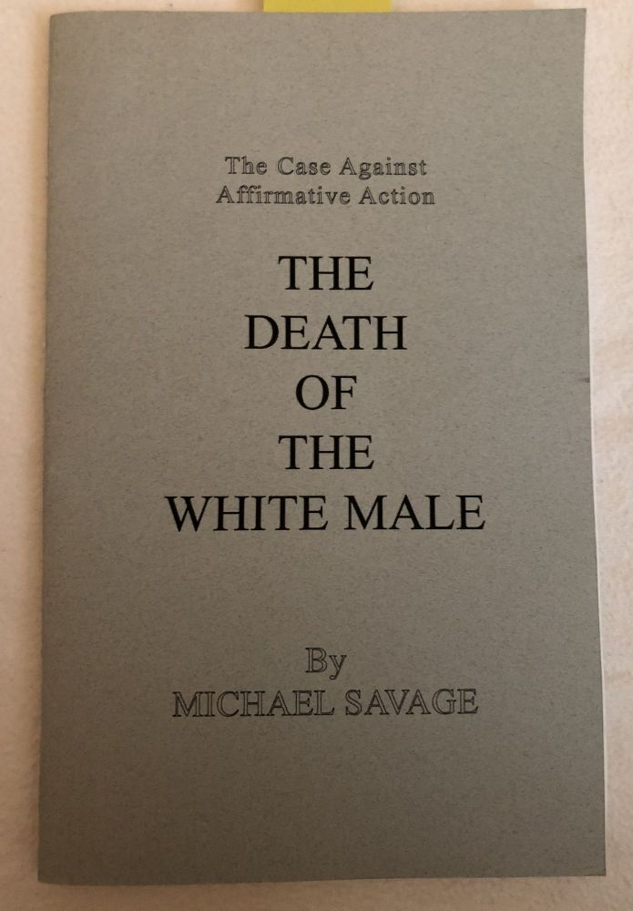 The Death of the White Male The Case Against Affirmative Action. Michael Savage.