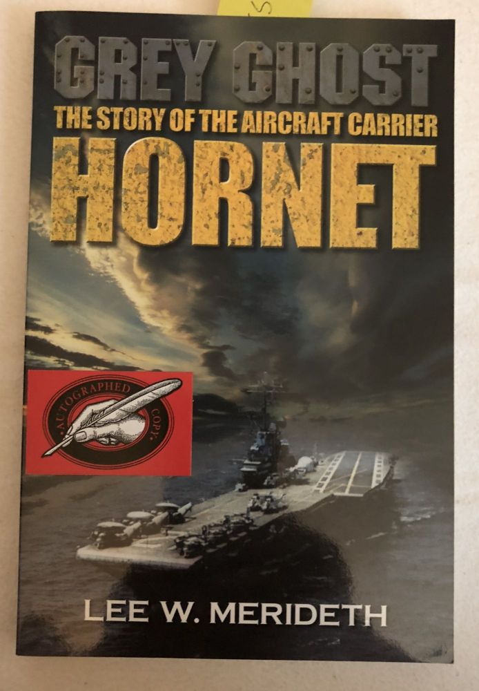 Grey Ghost The Story of the Aircraft Carrier Hornet. Lee W. Merideth.
