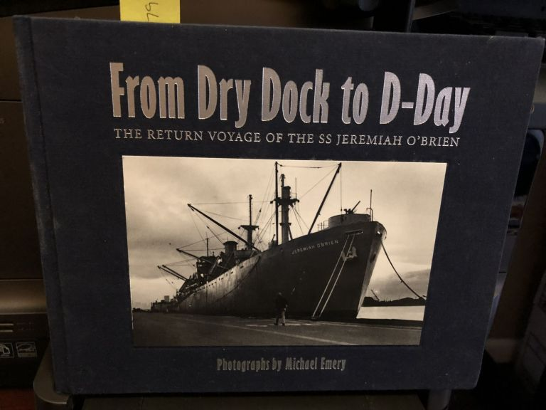From Dry Dock to D-Day: The Return Voyage of the SS Jeremiah O'Brien. Michael Emery.