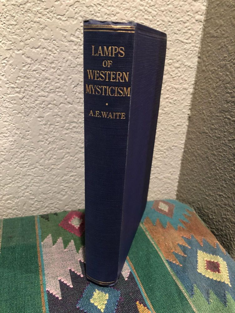 LAMPS OF WESTERN MYSTICISM: Essays on the Life of the Soul in God. Arthur Edward Waite.
