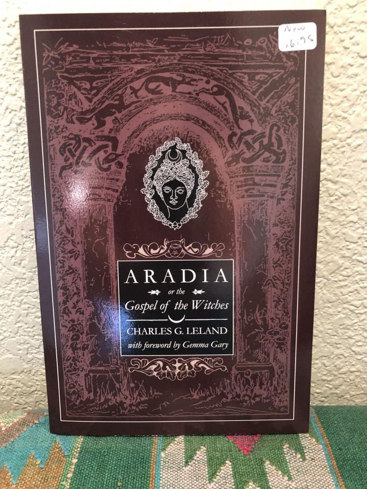 Aradia or the Gospel of the Witches. Charles G. Leland.