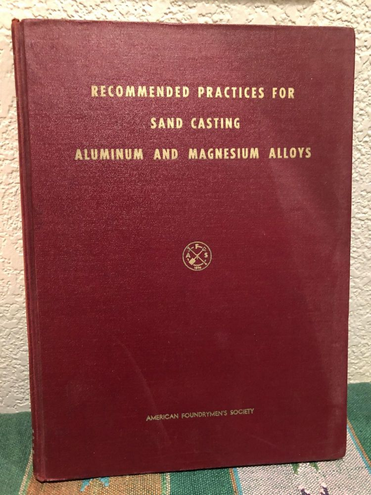 Recommended Practices for Sand Casting Aluminum and Magnesium Alloys. American Foundrymen's Society.