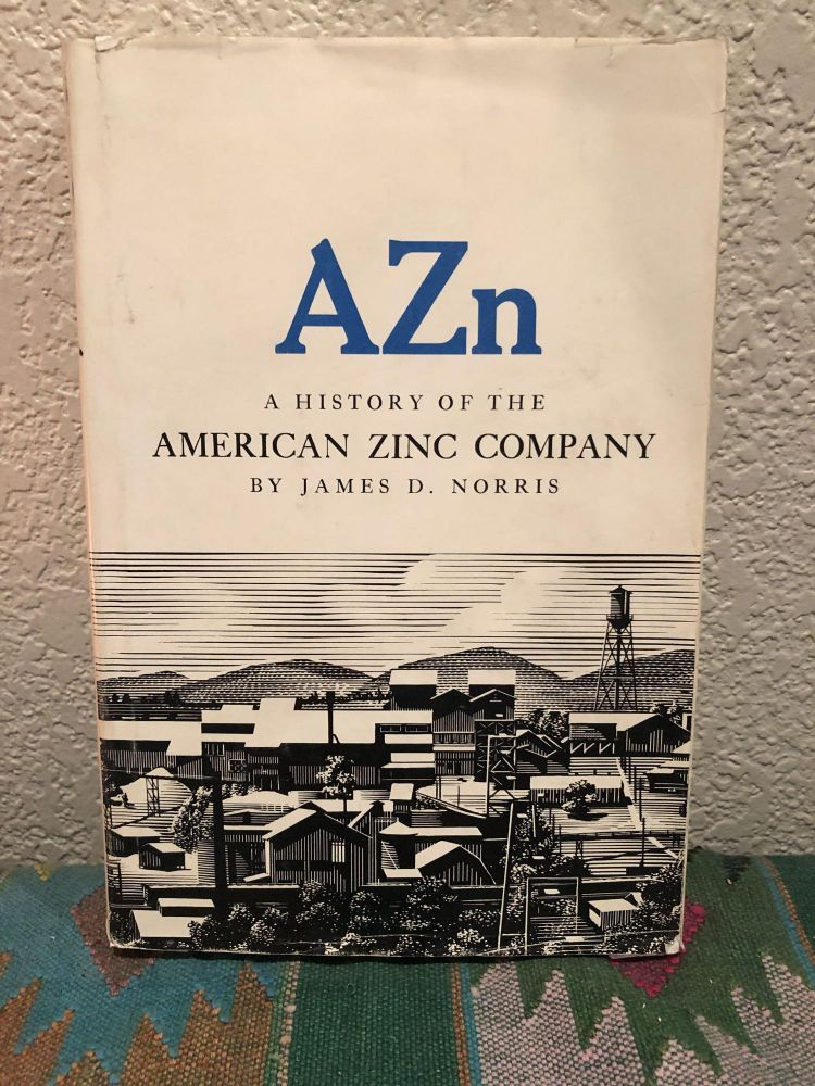 AZn A History of the American Zink Company. James D. Norris.