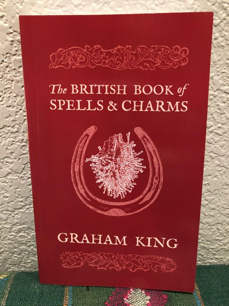 The British Book of Spells & Charms. Graham King.