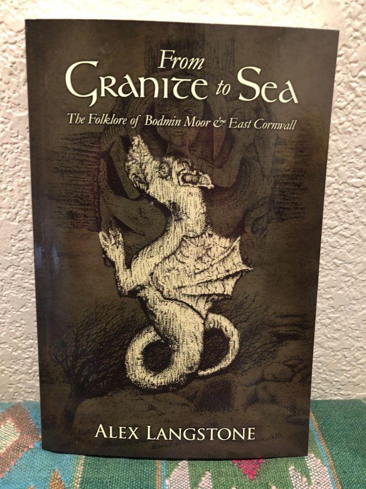 From Granite to Sea the Folklore of Bodmin Moor & East Cornwall. Alex Langstone.