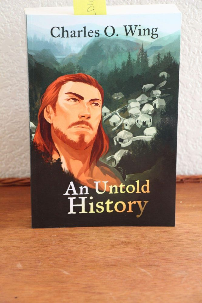An Untold History. Charles O. Wing.