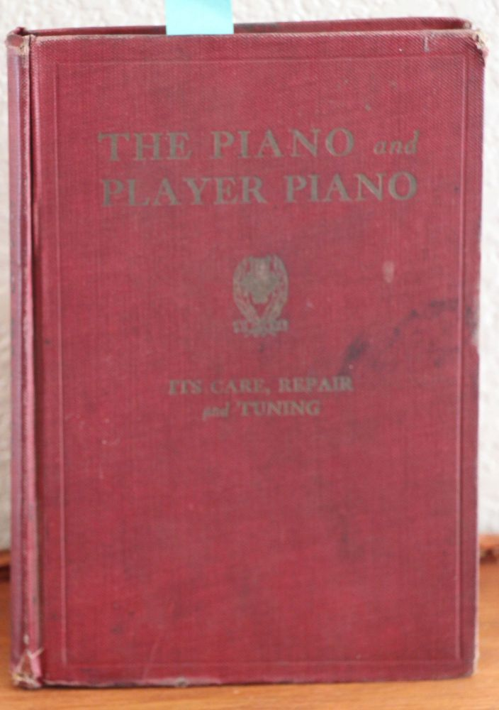 A Treatise on the Piano and Player Piano Explanation of the Principles; the Care, Repair and Tuning; Prepared As a Text Book for People Who Appreciate the Value and Familiarity of the Piano or Player Piano. Harrison Louis Van Atta.