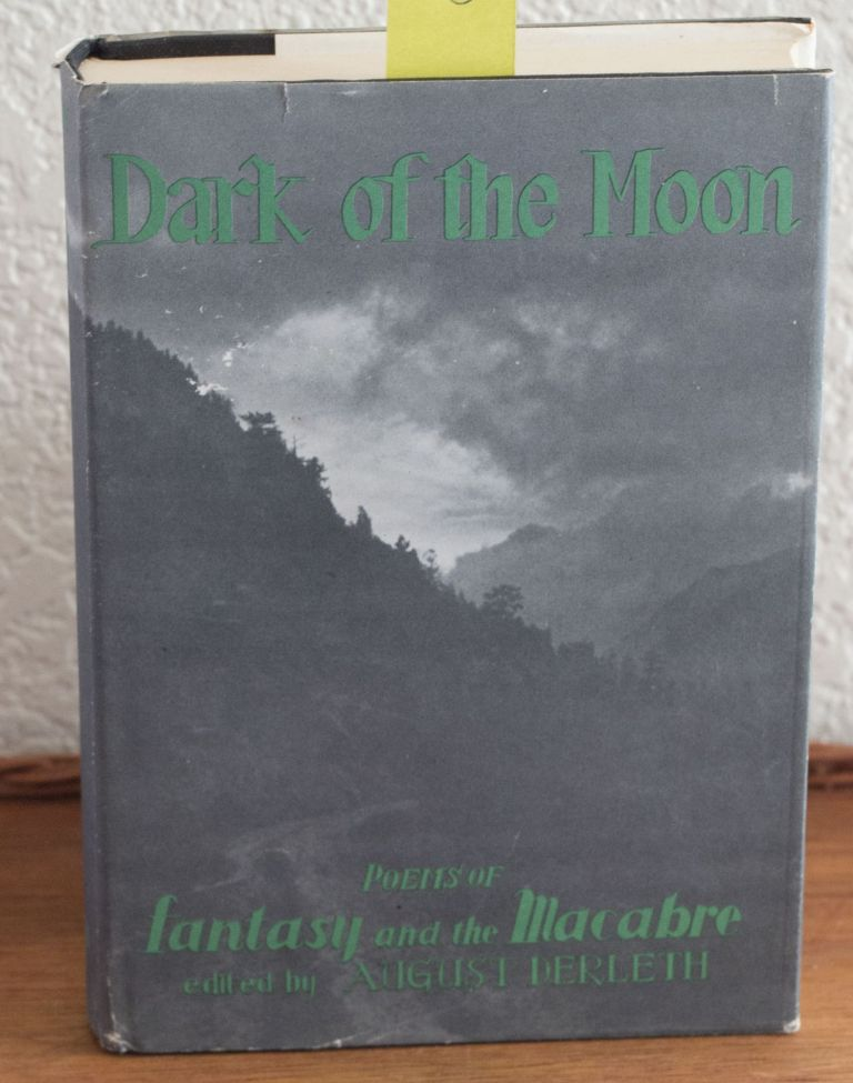 Dark of the Moon Poems of Fantasy and the MacAbre. August Derleth.