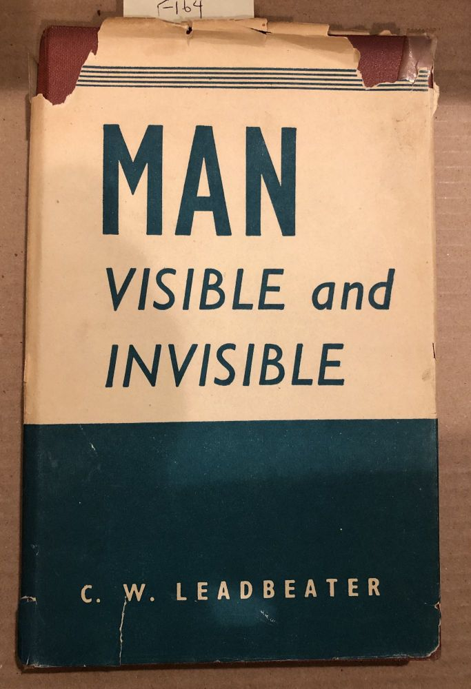 Man Visible and Invisible-Examples of Different Types of Men as Seen By Means of Rained Clairvoyance. C. W. Leadbeater.