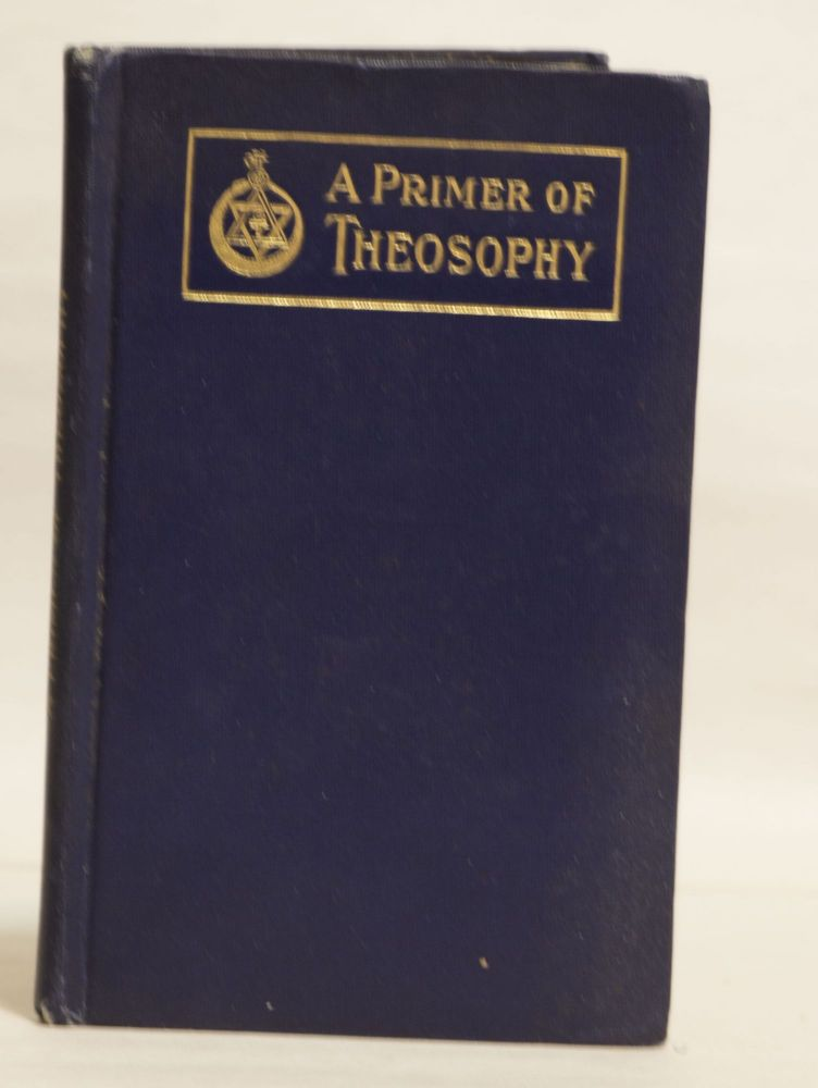 A Primer of Theosophy A Very Condesed Outline. American Section Of The Theosophical Society.