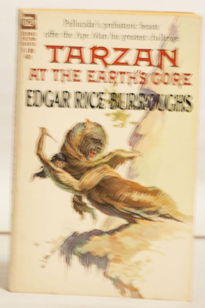 Tarzan At the Earth's Core Pellucidar's Prehistoric Beasts Offer the Ape Man His Greatest Challenges. 50¢. Edgar Rice Burroughs.