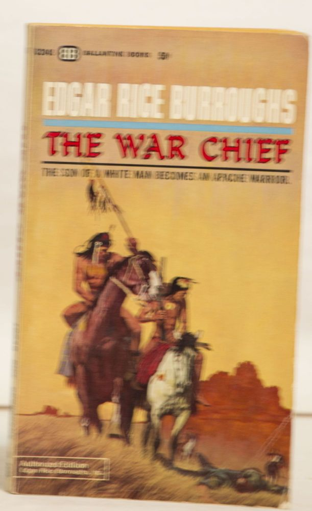The War Chief 02045 50¢ Apache Devil 02046 50¢ The Son of a White Man Becomes an Apache Warrior & the Pony Soldiers Killed His Family. Edgar Rice Burroughs.