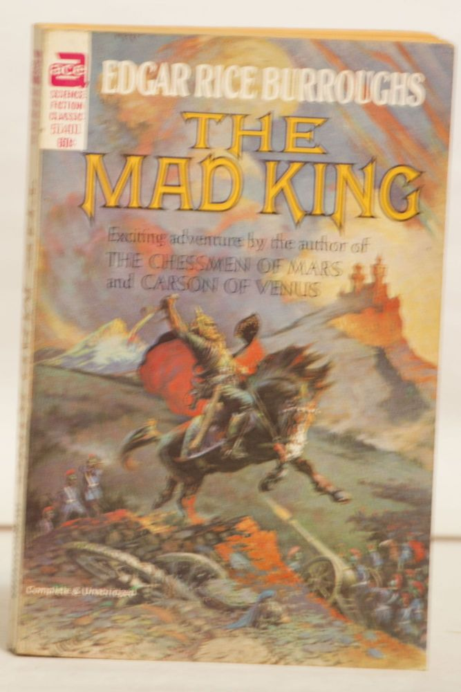The Mad King 51401 60¢ Exciting Adventure by Author of the CHESSMEN of MARS and CARSON of VENUS. Edgar Rice Burroughs.