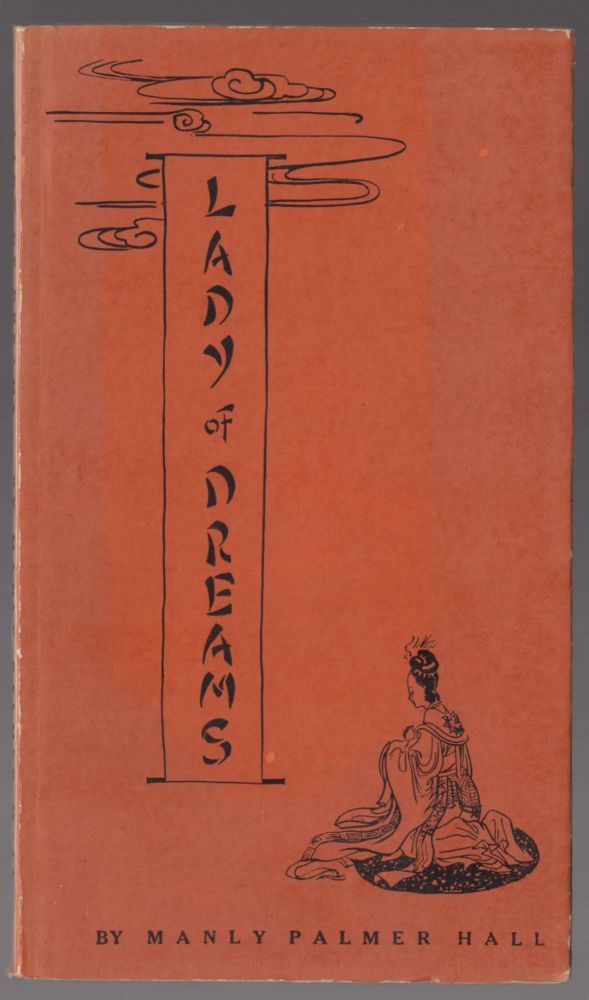 Lady of Dreams A Fable in the Manner of the Chinese. Manly Palmer Hall.