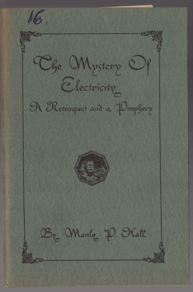 The Mystery of Electricity, a Retrospect and a Prohecy Scarce. Manly Palmer Hall.