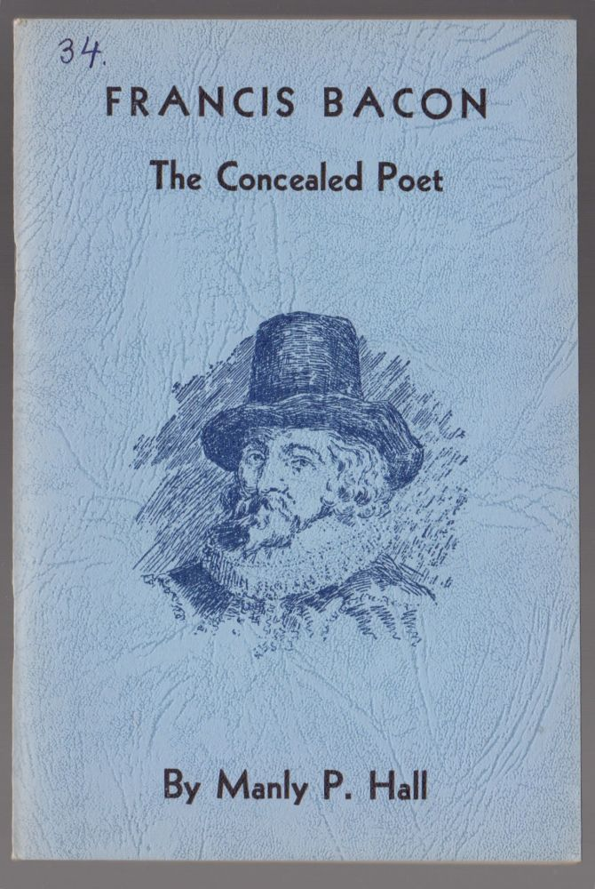 Francis Bacon the Concealed Poet. Manly Palmer Hall.