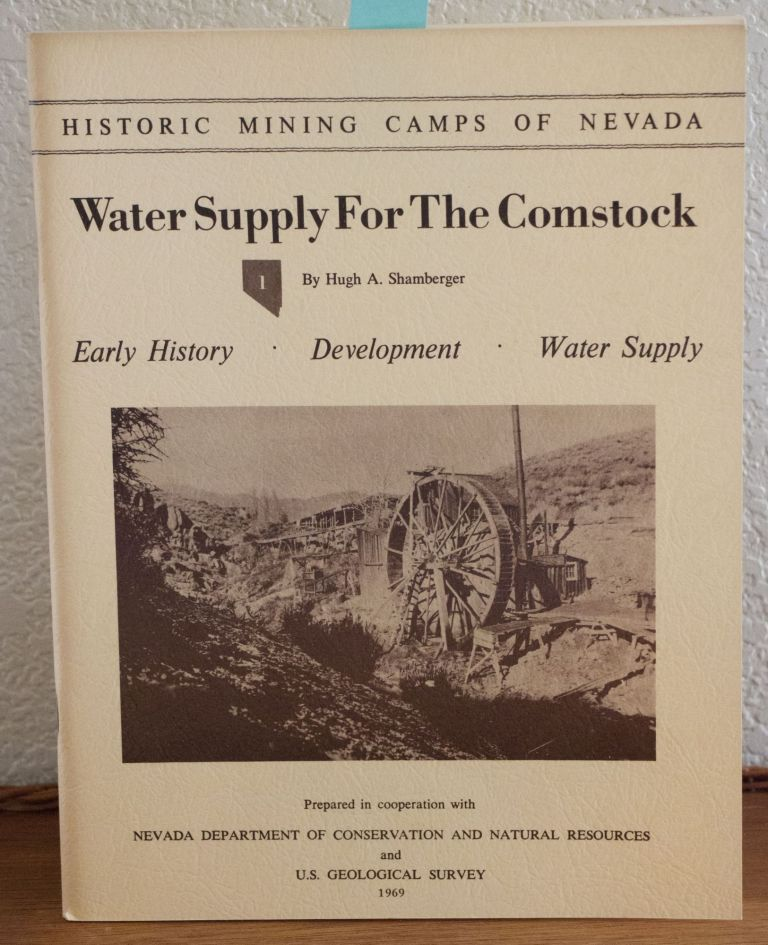 Water Supply for the Comstock. Early History, Development, Water Supply. Historic Mining Camps of Nevada. Hugh Shamberger.
