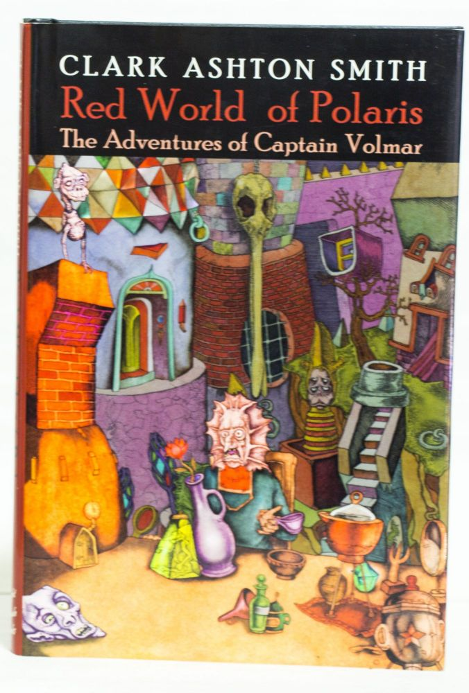 Red World of Polaris The Adventures of Captain Volmar. Edited by Ronald S. Hilger & Scott Connors. Clark Ashton Smith.