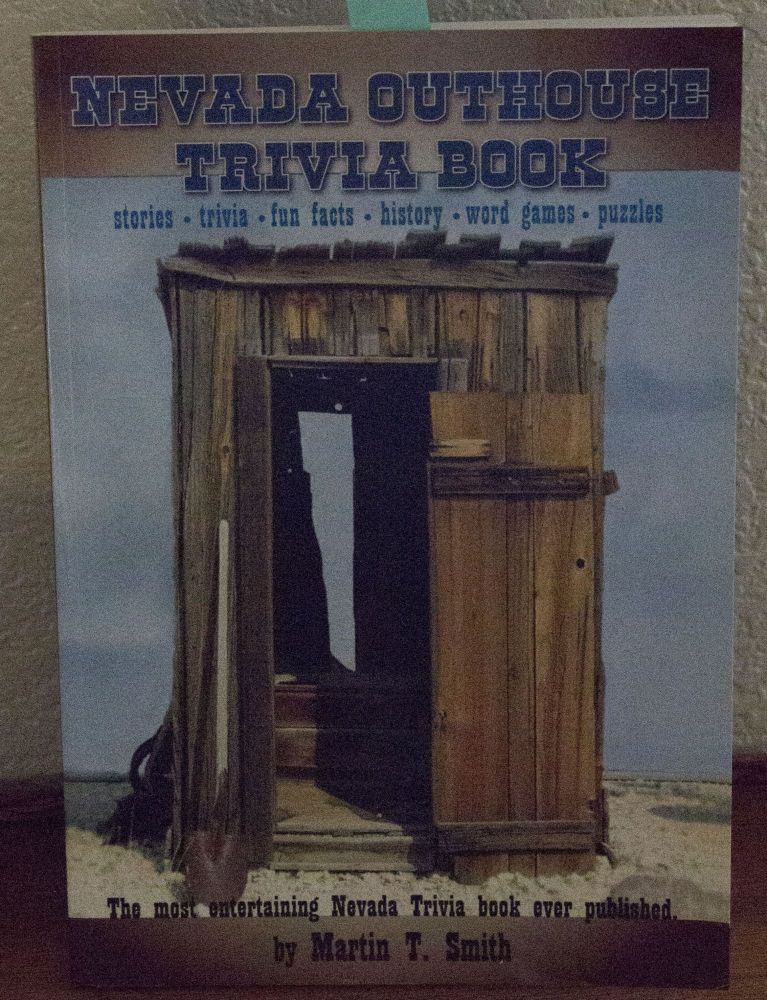 Nevada Outhouse Trivia Book Stories . Trivia . Fun Facts . History . Word Games . Games the Most Entertaining Nevada Trivia Book Ever Published! Martin T. Smith.