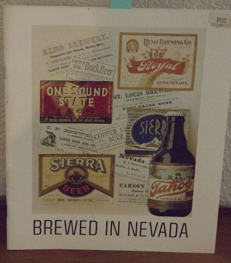 Brewed in Nevada A History of the Silver State's Beers and Breweries. Eric N. Moody, Robert A. Nylen.