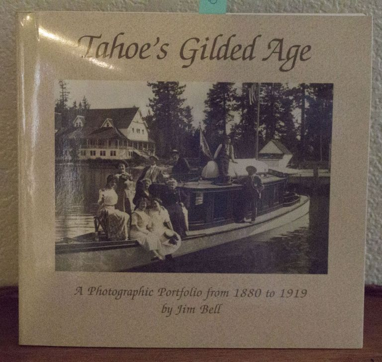 Tahoe's gilded age, 1880-1919 A photographic portfolio. Jim Bell.