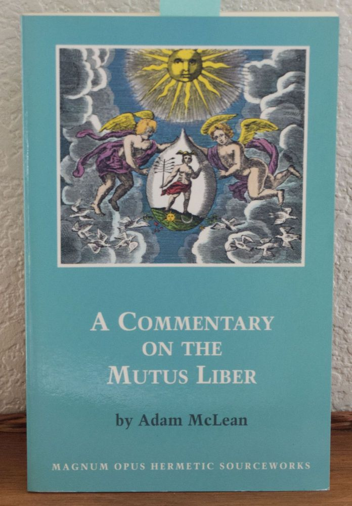 A Commentary on the Mutus Liber Magnum Opus Hermetic Sourceworks #11. Adam McLean.