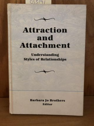 Attraction and Attachment: Understanding Styles of Relationships. Brothers Barbara Jo Editior