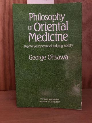 Philosophy of Oriental Medicine: Key to Your Personal Judging Ability. George Ohsawa