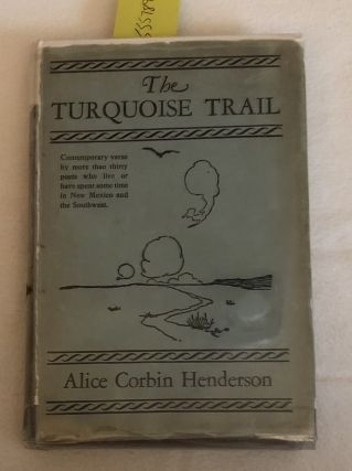 The Turquoise Trail An Anthology of New Mexico Poetry. Alice Corbin Henderson