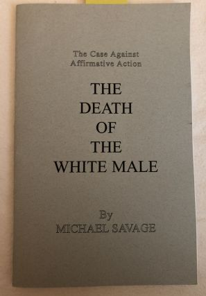 The Death of the White Male The Case Against Affirmative Action. Michael Savage
