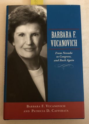 Barbara F. Vucanovich From Nevada to Congress and Back Again. Barbara F. Vucanovich, Patricia D....