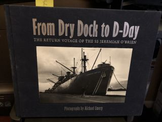 From Dry Dock to D-Day: The Return Voyage of the SS Jeremiah O'Brien. Michael Emery