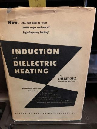 Induction and Dielectric Heating. J. Wesley Cable.