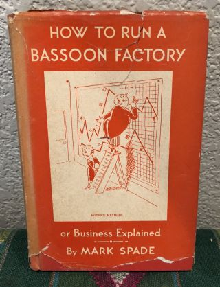 How To Run a Bassoon Factory, or Business Explained. Mark Spade