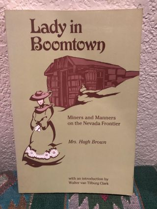Lady in Boomtown, Miners and Manners on the Nevada Frontier, Mines of Cherry Creek, Ely Range and Other Eastern Nevada Districts