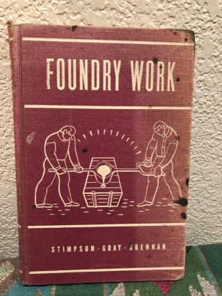 FOUNDRY WORK: A Practical Handbook on Standard Foundry Practice, including Hand & Machine Molding...