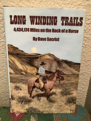 Long Winding Trails 4,434,174 Miles on the Back of a Horse. Dave Secrist