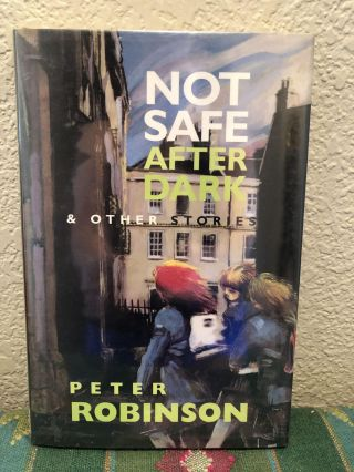Not Safe After Dark & Other Stories. Peter Robinson