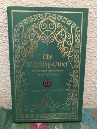 The Witching Other Explorations & Meditations on the Existential Witch. Peter Hamilton-Giles
