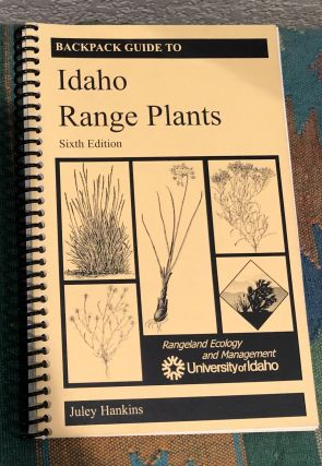 Backpack Guide to Idaho Range Plants. Juley Hankins
