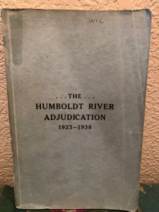The Humboldt River Adjudication 1923 - 1938. Attorney General Mashburn Gray, W. T. Mathews,...