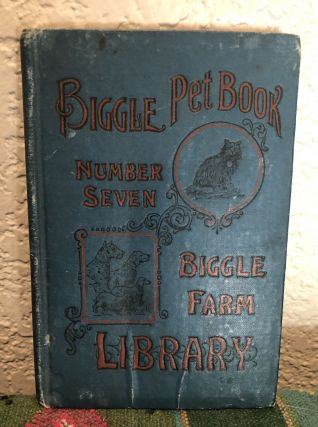 Biggle Pet Book A Collection of Information For Old and Young Whose Natural Instincts Teach Them...