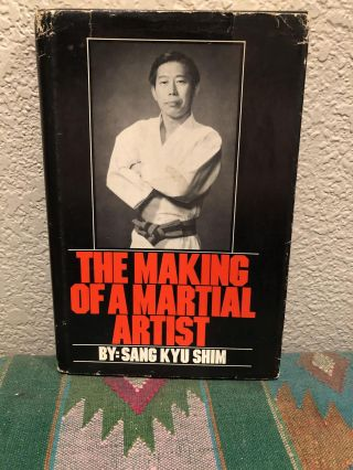 The Making of a Martial Artist. Sang Kyu Shim