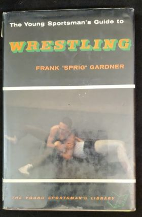 "he young sportsman's guide to wrestling, (The Young sportsman's library). Frank ""Sprig"" Gardner"