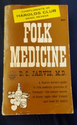 Folk Medicine (Compliments of Harolds Club Reno Nevada). D. C. Jarvis, M. D