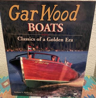 Gar Wood Boats: Classics of a Golden Era. Anthony S. Mollica