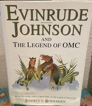 Evinrude Johnson and the Legend of OMC. Jeffrey L. Rodengen