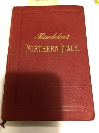 Baedeker's Italy. Handbook for Travellers First Part Northern Italy, including Leghorn,...