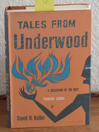 Tales from Underwood A Collection of the Best Fantastic Stories of David H. Keller. David H. Keller